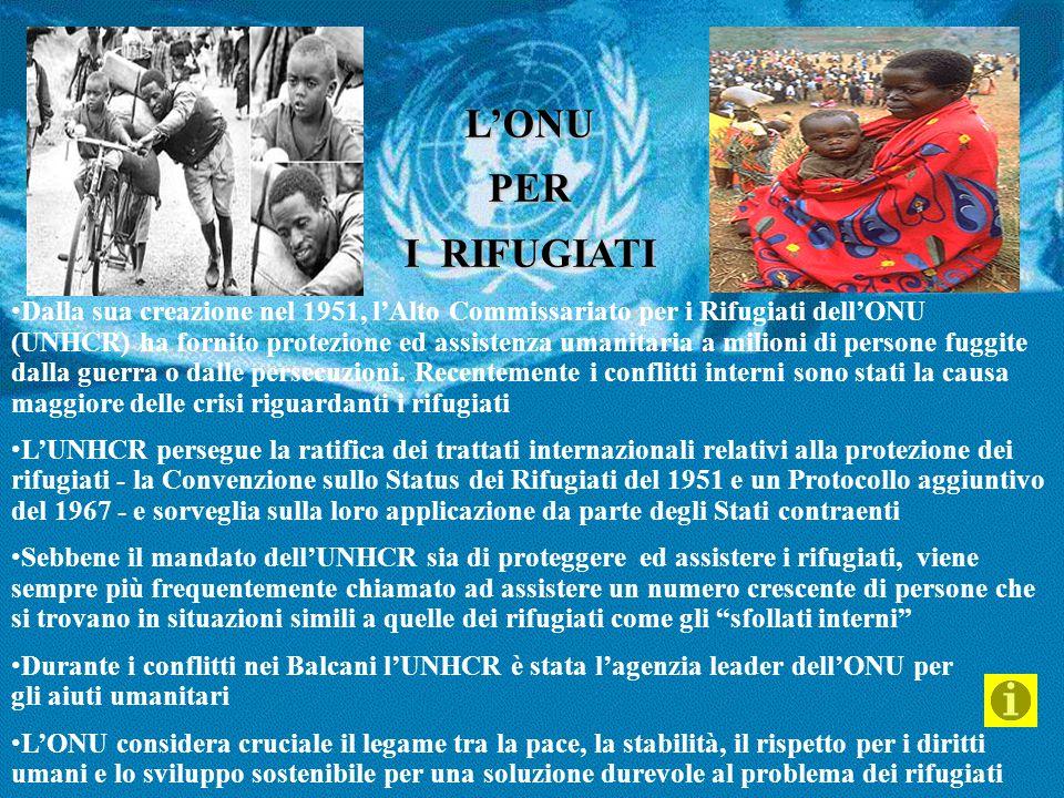 L'ONUPER I RIFUGIATI Dalla sua creazione nel 1951, l'Alto Commissariato per i Rifugiati dell'ONU (UNHCR) ha fornito protezione ed assistenza umanitari