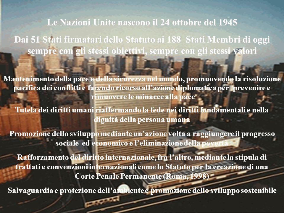 Le Nazioni Unite nascono il 24 ottobre del 1945 Dai 51 Stati firmatari dello Statuto ai 188 Stati Membri di oggi sempre con gli stessi obiettivi, semp