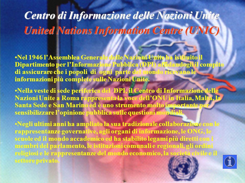 Centro di Informazione delle Nazioni Unite United Nations Information Centre (UNIC) Nel 1946 l'Assemblea Generale delle Nazioni Unite ha istituito il