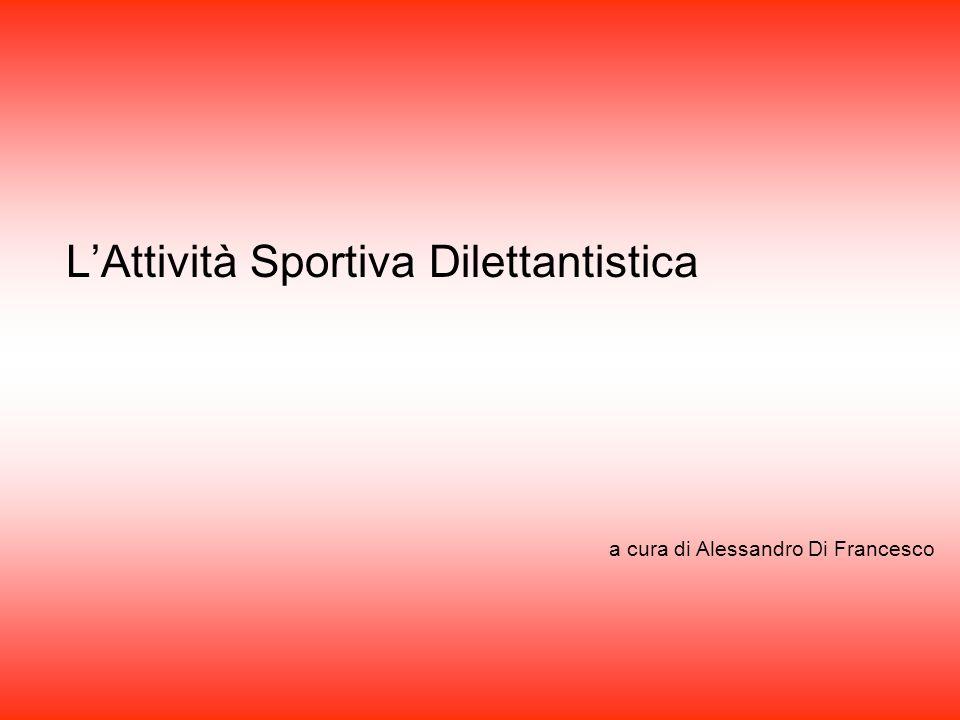 L'Attività Sportiva Dilettantistica a cura di Alessandro Di Francesco