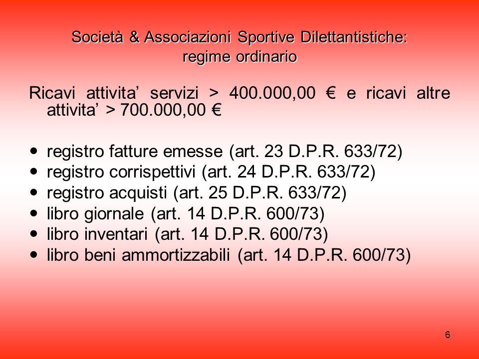 7 Società & Associazioni Sportive Dilettantistiche: regimi semplificato Ricavi attivita' servizi < 400.000,00 € e ricavi altre attivita' < 700.000,00 € registro fatture emesse registro corrispettivi registro acquisti