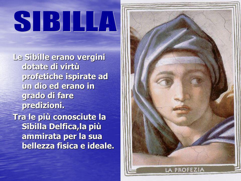 Le Sibille erano vergini dotate di virtù profetiche ispirate ad un dio ed erano in grado di fare predizioni. Tra le più conosciute la Sibilla Delfica,