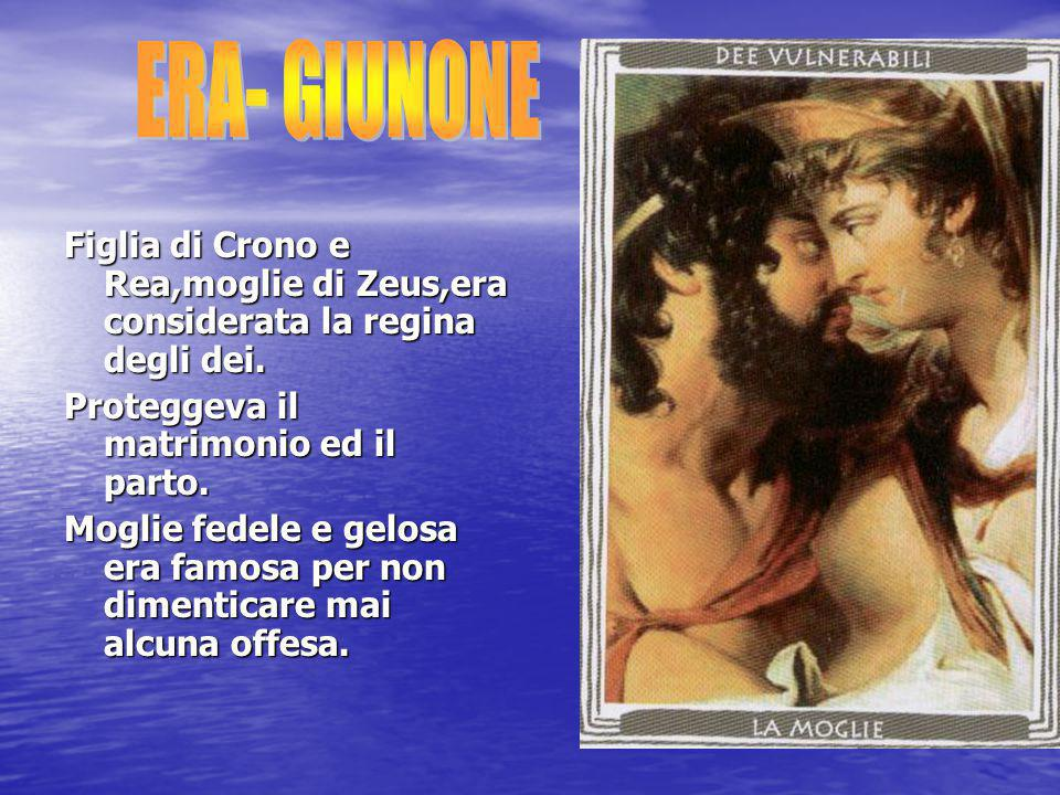 Figlia di Crono e Rea,moglie di Zeus,era considerata la regina degli dei. Proteggeva il matrimonio ed il parto. Moglie fedele e gelosa era famosa per