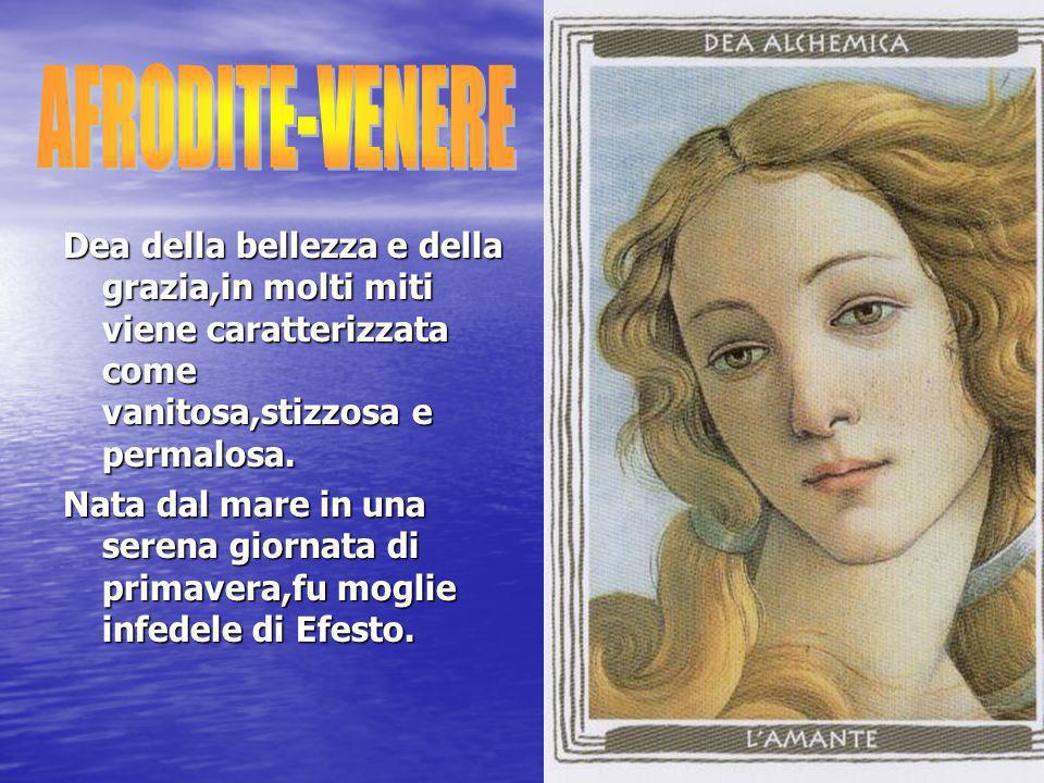 Dea della bellezza e della grazia,in molti miti viene caratterizzata come vanitosa,stizzosa e permalosa.