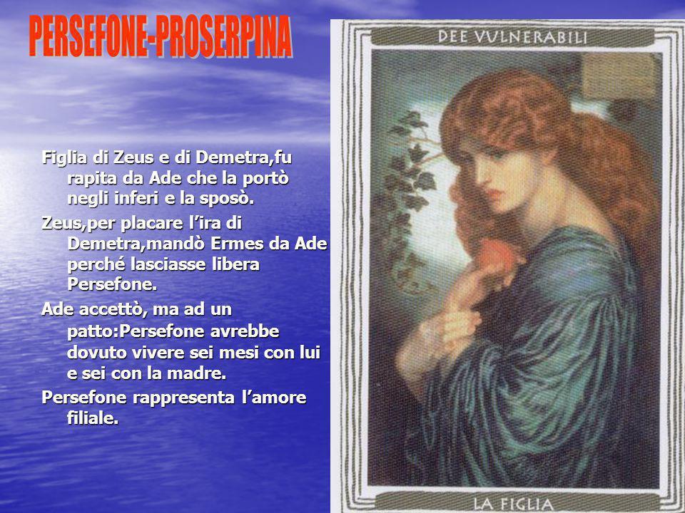 Figlia di Zeus e di Demetra,fu rapita da Ade che la portò negli inferi e la sposò.
