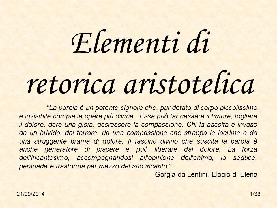 """21/09/20141/38 Elementi di retorica aristotelica """"La parola è un potente signore che, pur dotato di corpo piccolissimo e invisibile compie le opere pi"""