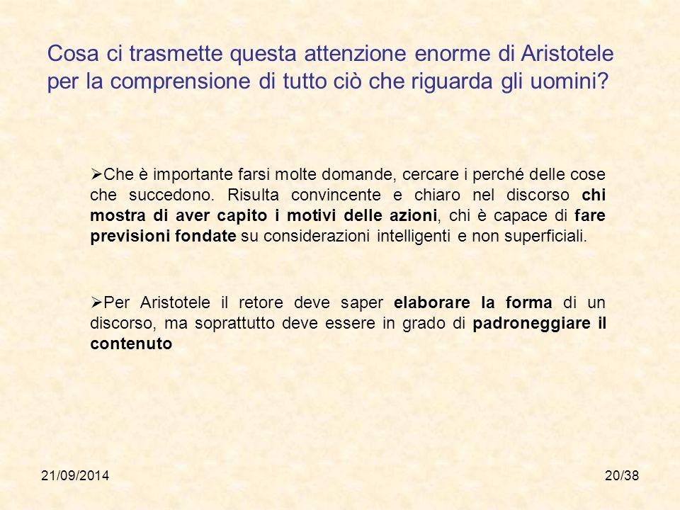 21/09/201420/38 Cosa ci trasmette questa attenzione enorme di Aristotele per la comprensione di tutto ciò che riguarda gli uomini?  Che è importante