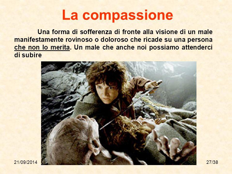 21/09/201427/38 La compassione Una forma di sofferenza di fronte alla visione di un male manifestamente rovinoso o doloroso che ricade su una persona