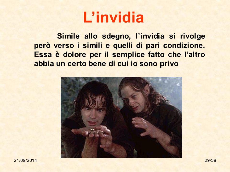 21/09/201429/38 L'invidia Simile allo sdegno, l'invidia si rivolge però verso i simili e quelli di pari condizione. Essa è dolore per il semplice fatt