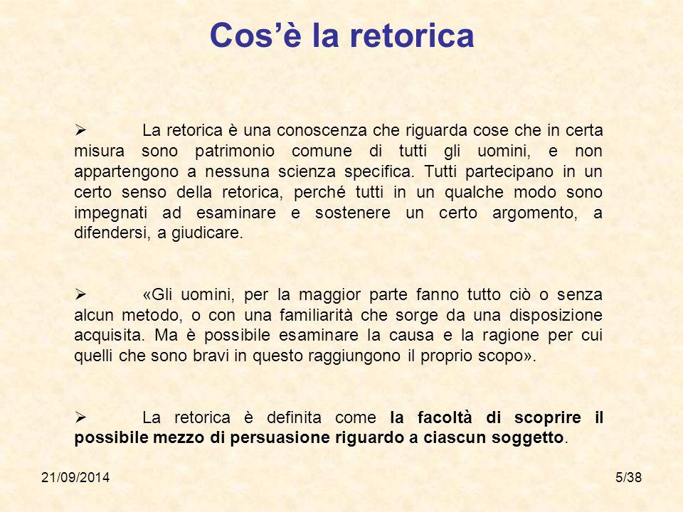 21/09/20145/38  La retorica è una conoscenza che riguarda cose che in certa misura sono patrimonio comune di tutti gli uomini, e non appartengono a n