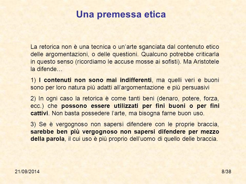 21/09/20148/38 Una premessa etica La retorica non è una tecnica o un'arte sganciata dal contenuto etico delle argomentazioni, o delle questioni. Qualc