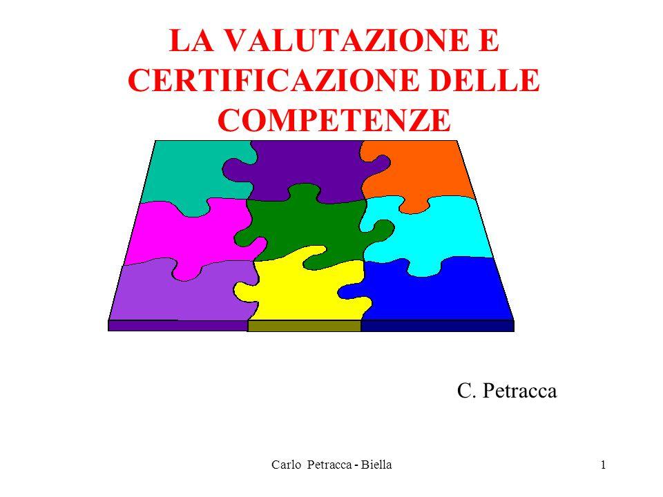 Carlo Petracca - Biella LA VALUTAZIONE E CERTIFICAZIONE DELLE COMPETENZE C. Petracca 1