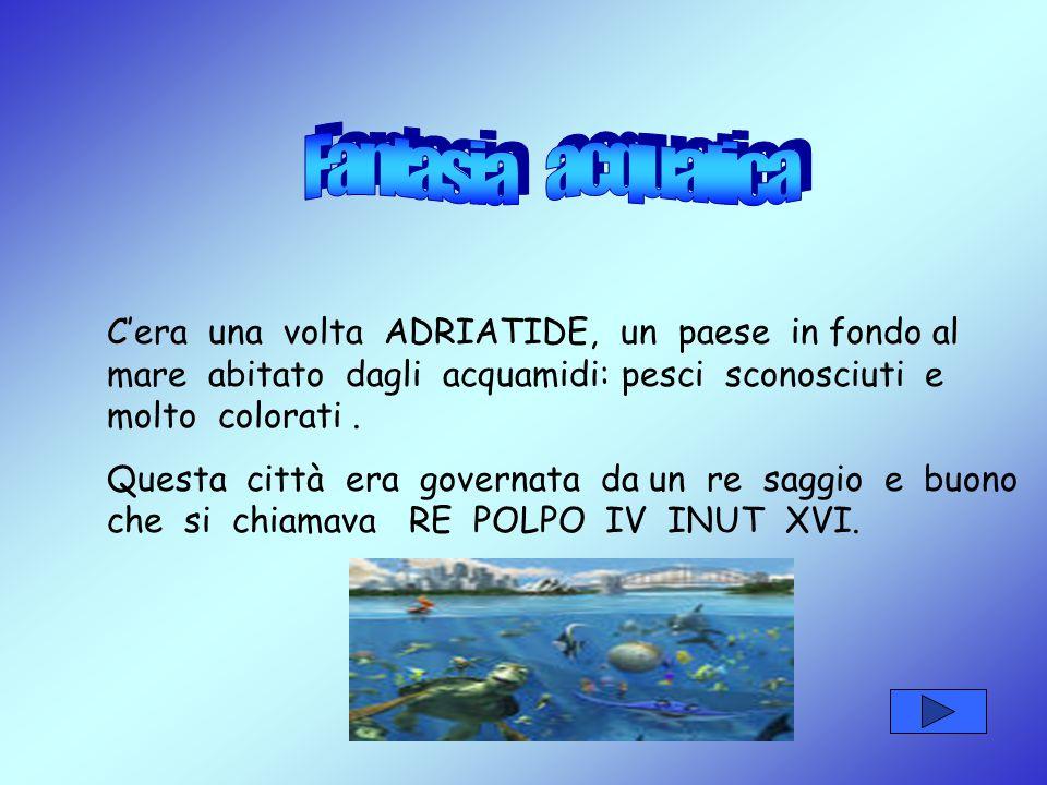 C'era una volta ADRIATIDE, un paese in fondo al mare abitato dagli acquamidi: pesci sconosciuti e molto colorati.