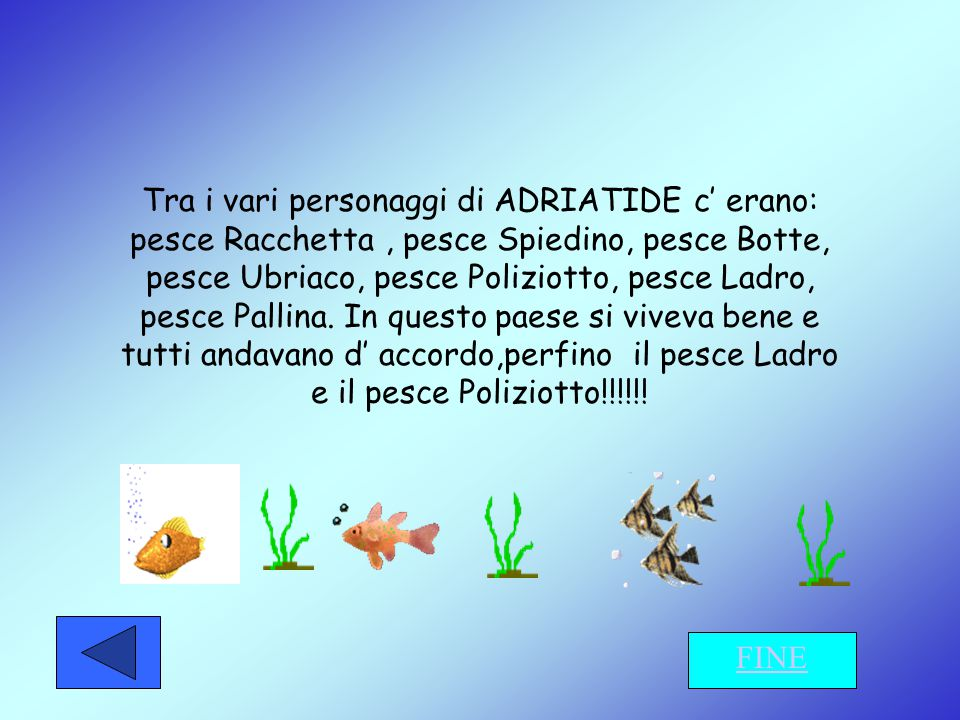 Tra i vari personaggi di ADRIATIDE c' erano: pesce Racchetta, pesce Spiedino, pesce Botte, pesce Ubriaco, pesce Poliziotto, pesce Ladro, pesce Pallina