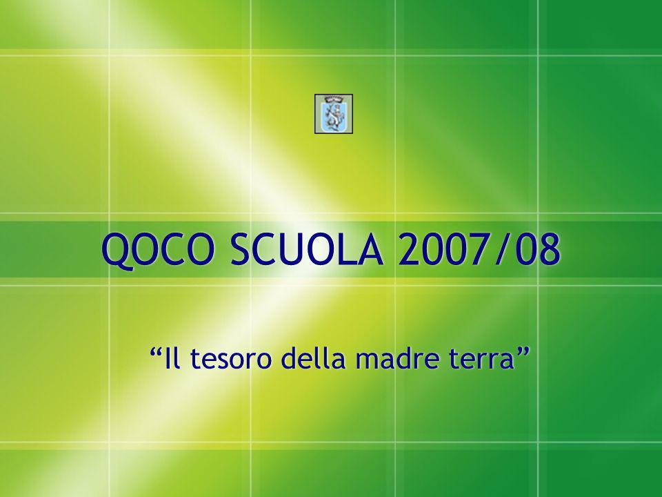 """QOCO SCUOLA 2007/08 QOCO SCUOLA 2007/08 """"Il tesoro della madre terra"""""""