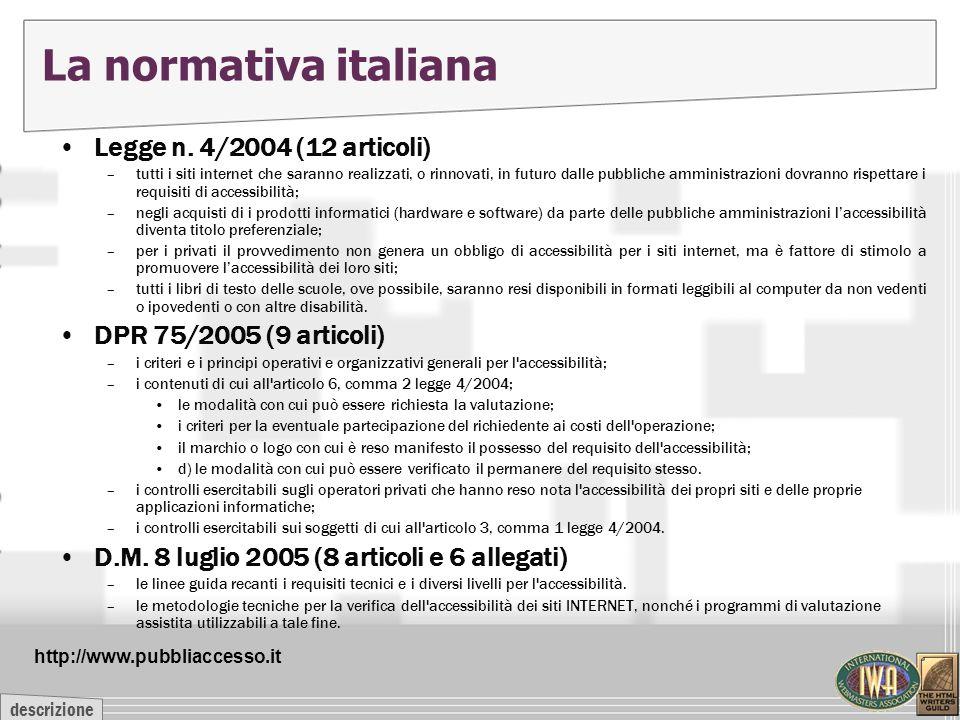 descrizione La normativa italiana Legge n. 4/2004 (12 articoli) –tutti i siti internet che saranno realizzati, o rinnovati, in futuro dalle pubbliche