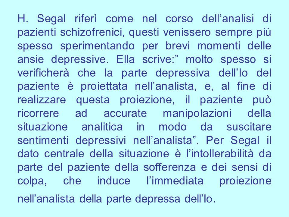 H. Segal riferì come nel corso dell'analisi di pazienti schizofrenici, questi venissero sempre più spesso sperimentando per brevi momenti delle ansie