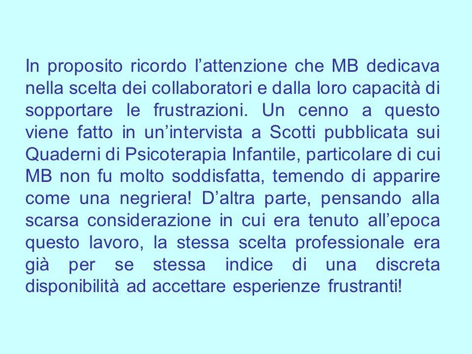 In proposito ricordo l'attenzione che MB dedicava nella scelta dei collaboratori e dalla loro capacità di sopportare le frustrazioni.
