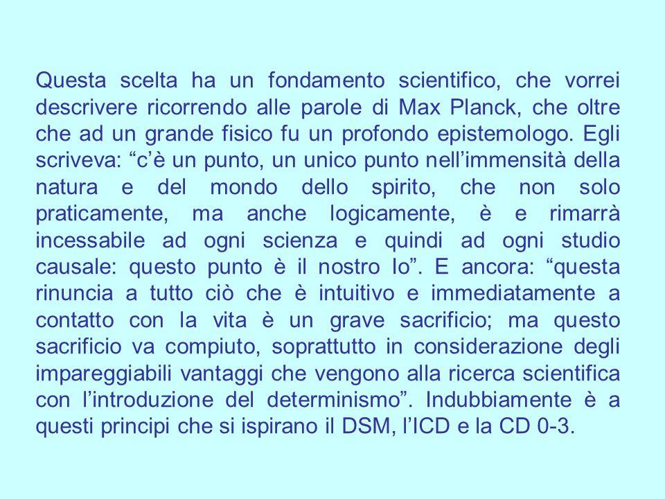 Questa scelta ha un fondamento scientifico, che vorrei descrivere ricorrendo alle parole di Max Planck, che oltre che ad un grande fisico fu un profondo epistemologo.