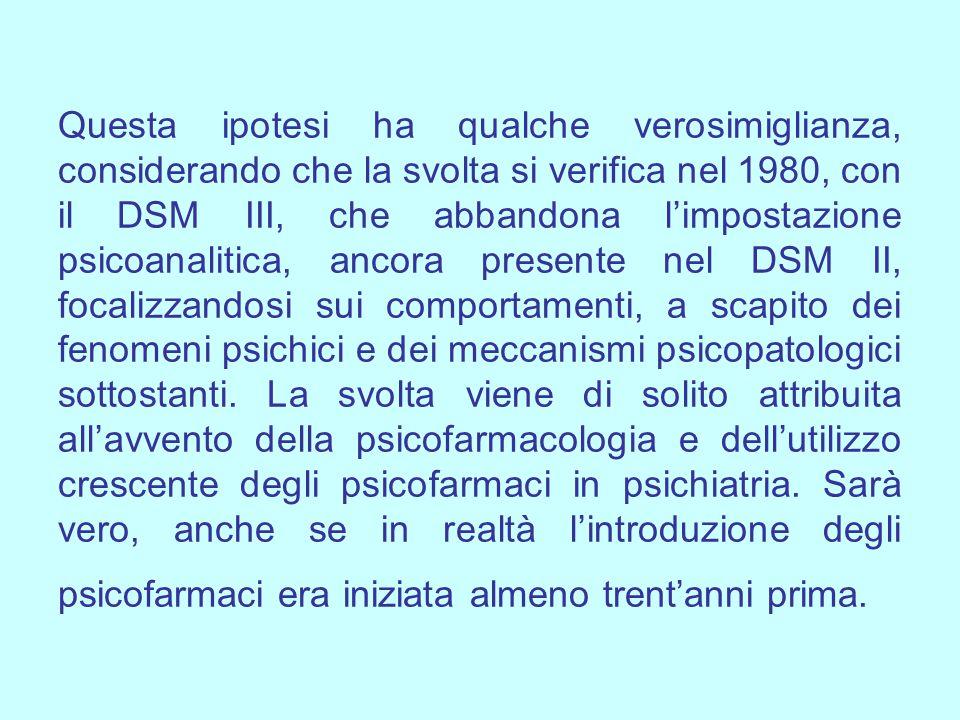 Questa ipotesi ha qualche verosimiglianza, considerando che la svolta si verifica nel 1980, con il DSM III, che abbandona l'impostazione psicoanalitica, ancora presente nel DSM II, focalizzandosi sui comportamenti, a scapito dei fenomeni psichici e dei meccanismi psicopatologici sottostanti.