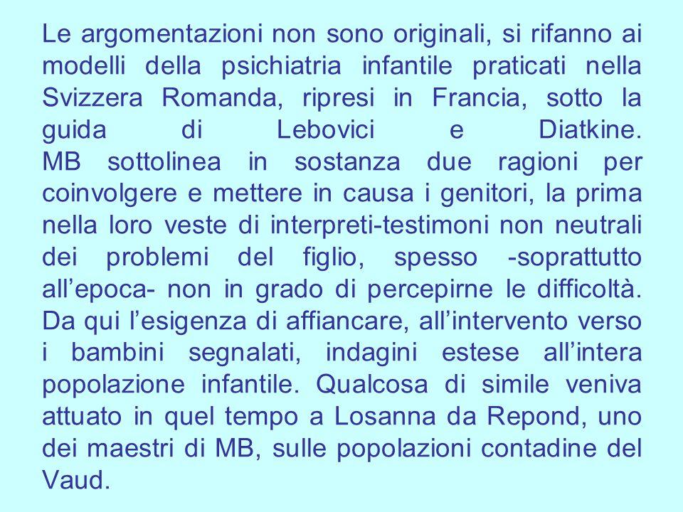 Le argomentazioni non sono originali, si rifanno ai modelli della psichiatria infantile praticati nella Svizzera Romanda, ripresi in Francia, sotto la guida di Lebovici e Diatkine.