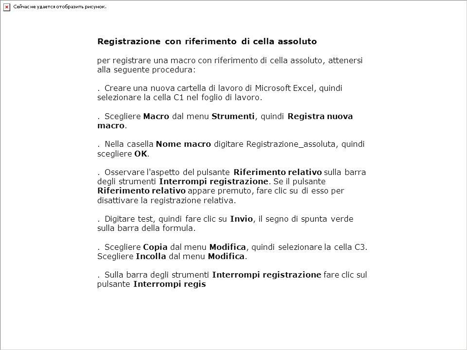 R Registrazione con riferimento di cella assoluto P per registrare una macro con riferimento di cella assoluto, attenersi alla seguente procedura: 1.