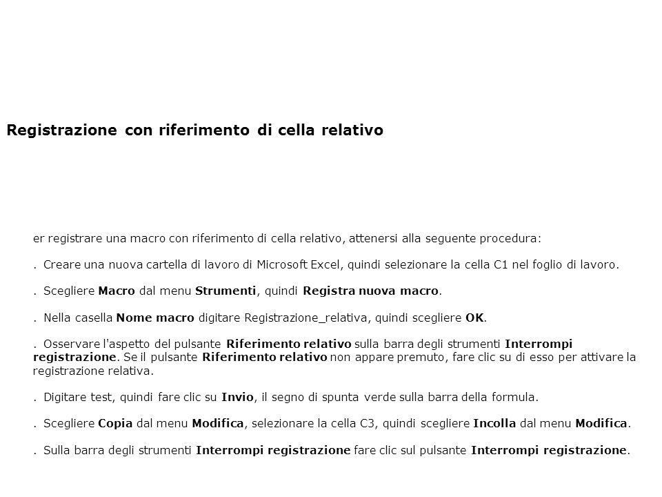 Registrazione con riferimento di cella relativo P er registrare una macro con riferimento di cella relativo, attenersi alla seguente procedura: 1.
