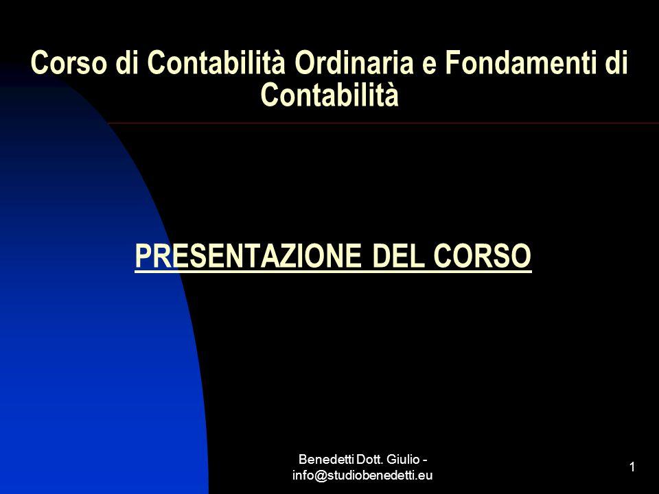 Benedetti Dott. Giulio - info@studiobenedetti.eu 1 Corso di Contabilità Ordinaria e Fondamenti di Contabilità PRESENTAZIONE DEL CORSO