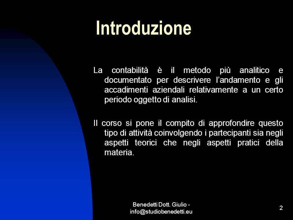 Benedetti Dott. Giulio - info@studiobenedetti.eu 2 Introduzione La contabilità è il metodo più analitico e documentato per descrivere l'andamento e gl