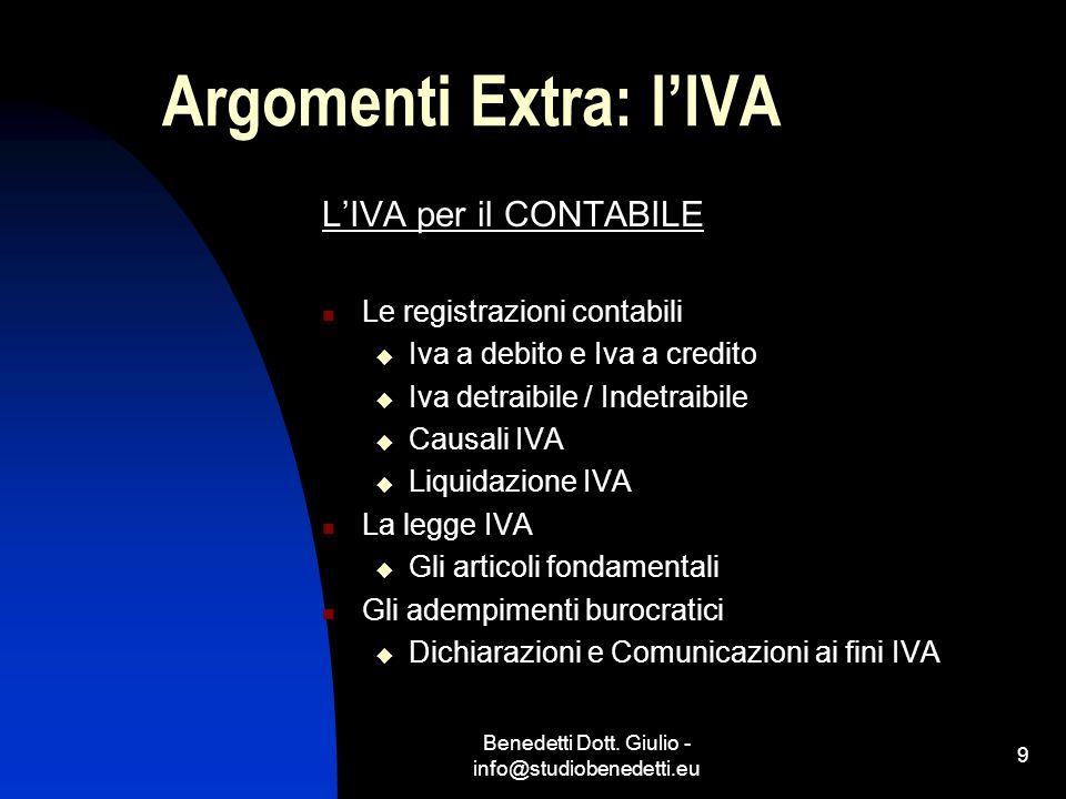 Benedetti Dott. Giulio - info@studiobenedetti.eu 9 Argomenti Extra: l'IVA L'IVA per il CONTABILE Le registrazioni contabili  Iva a debito e Iva a cre