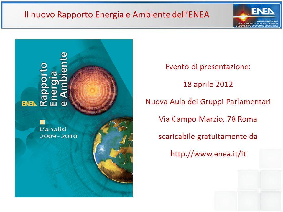 Evento di presentazione: 18 aprile 2012 Nuova Aula dei Gruppi Parlamentari Via Campo Marzio, 78 Roma scaricabile gratuitamente da http://www.enea.it/i