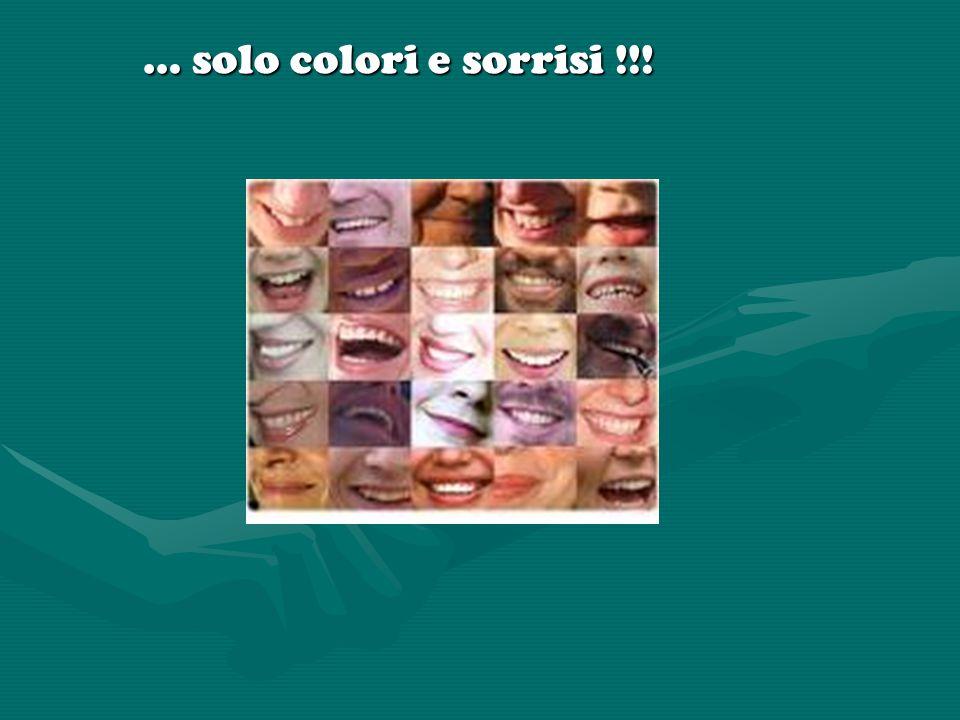 … solo colori e sorrisi !!! … solo colori e sorrisi !!!
