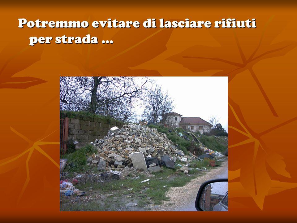 Potremmo evitare di lasciare rifiuti per strada …