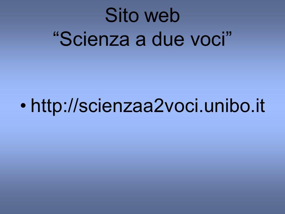 Sito web Scienza a due voci http://scienzaa2voci.unibo.it