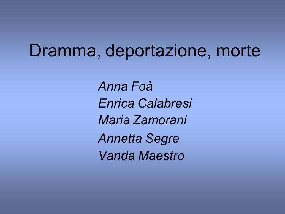 Anna Foà Enrica Calabresi Maria Zamorani Annetta Segre Vanda Maestro Dramma, deportazione, morte