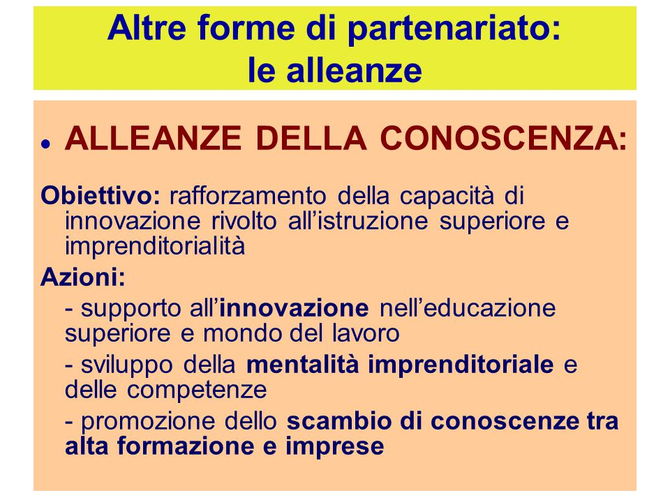 Altre forme di partenariato: le alleanze ALLEANZE DELLA CONOSCENZA: Obiettivo: rafforzamento della capacità di innovazione rivolto all'istruzione supe