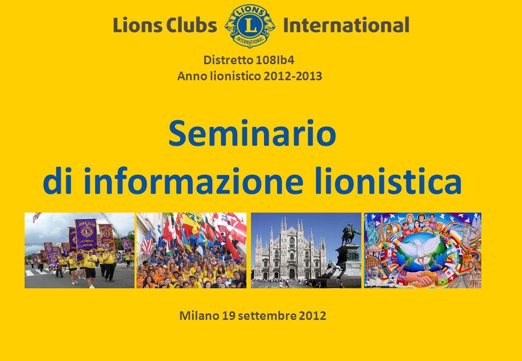 Seminario di informazione lionistica Distretto 108Ib4 Anno lionistico 2012-2013 Milano 19 settembre 2012