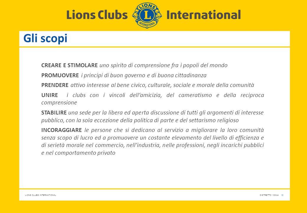 LIONS CLUBS INTERNATIONALDISTRETTO 108Ib4 10 Gli scopi CREARE E STIMOLARE uno spirito di comprensione fra i popoli del mondo PROMUOVERE i principi di