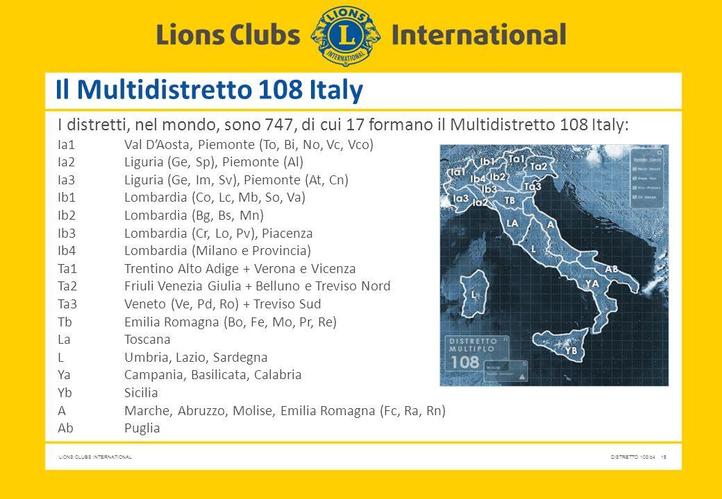 LIONS CLUBS INTERNATIONALDISTRETTO 108Ib4 15 Il Multidistretto 108 Italy I distretti, nel mondo, sono 747, di cui 17 formano il Multidistretto 108 Ita