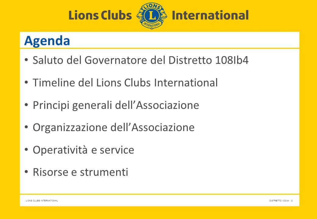 LIONS CLUBS INTERNATIONALDISTRETTO 108Ib4 2 Agenda Saluto del Governatore del Distretto 108Ib4 Timeline del Lions Clubs International Principi general