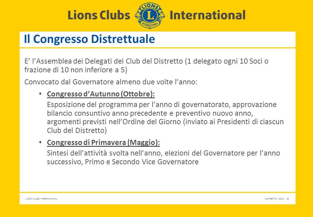 LIONS CLUBS INTERNATIONALDISTRETTO 108Ib4 23 Il Congresso Distrettuale E' l'Assemblea dei Delegati dei Club del Distretto (1 delegato ogni 10 Soci o f