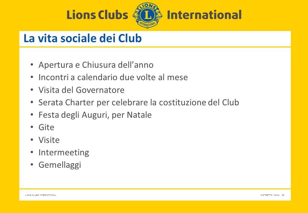 LIONS CLUBS INTERNATIONALDISTRETTO 108Ib4 26 La vita sociale dei Club Apertura e Chiusura dell'anno Incontri a calendario due volte al mese Visita del