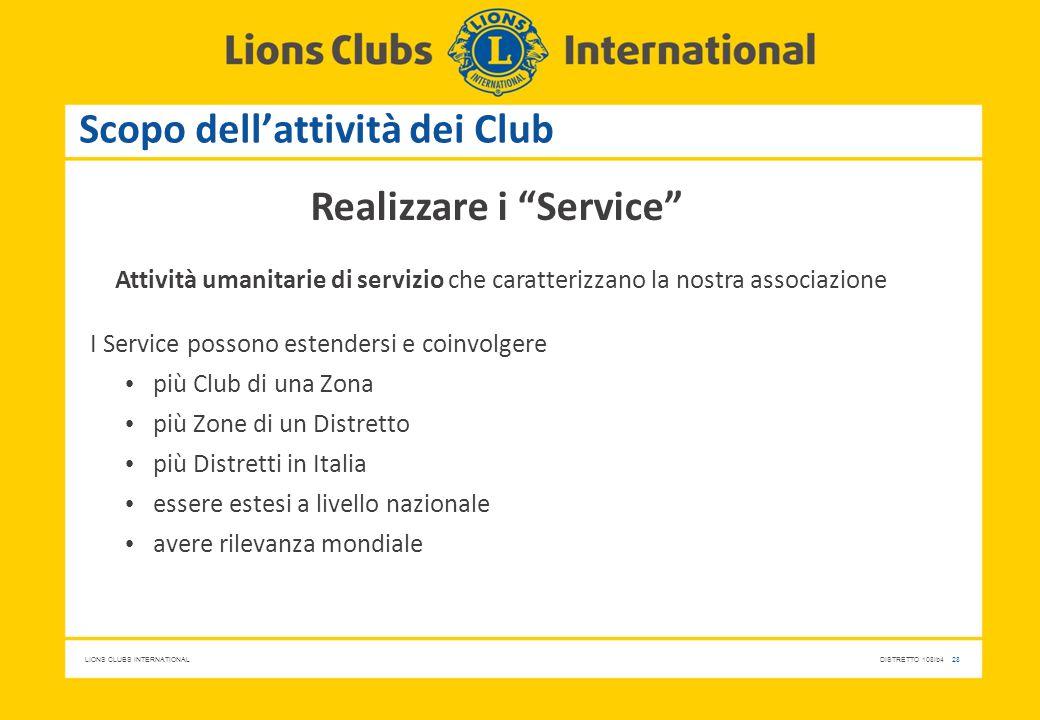 """LIONS CLUBS INTERNATIONALDISTRETTO 108Ib4 28 Scopo dell'attività dei Club Realizzare i """"Service"""" Attività umanitarie di servizio che caratterizzano la"""