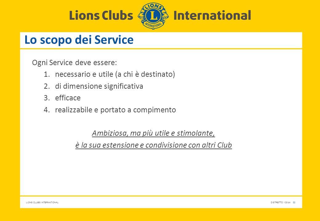 LIONS CLUBS INTERNATIONALDISTRETTO 108Ib4 30 Lo scopo dei Service Ogni Service deve essere: 1.necessario e utile (a chi è destinato) 2.di dimensione s