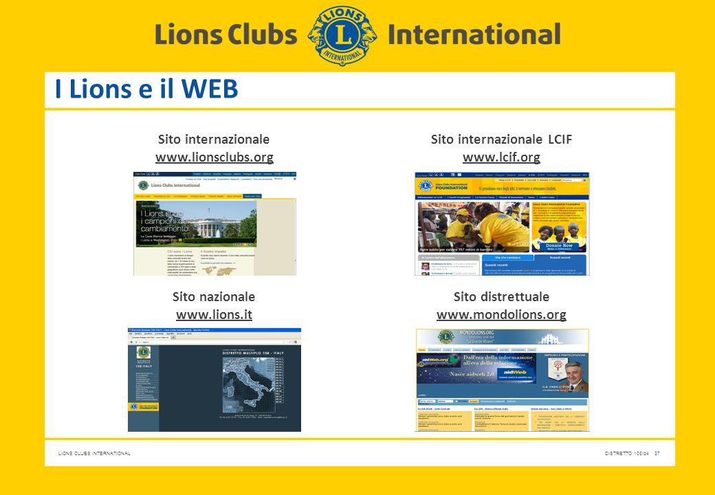 LIONS CLUBS INTERNATIONALDISTRETTO 108Ib4 37 I Lions e il WEB Sito internazionale www.lionsclubs.org Sito internazionale LCIF www.lcif.org Sito nazion