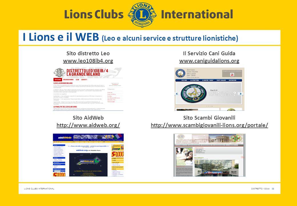 LIONS CLUBS INTERNATIONALDISTRETTO 108Ib4 38 I Lions e il WEB (Leo e alcuni service e strutture lionistiche) Sito distretto Leo www.leo108ib4.org Il S