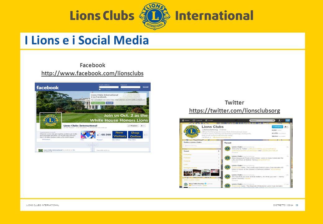 LIONS CLUBS INTERNATIONALDISTRETTO 108Ib4 39 I Lions e i Social Media Facebook http://www.facebook.com/lionsclubs Twitter https://twitter.com/lionsclu