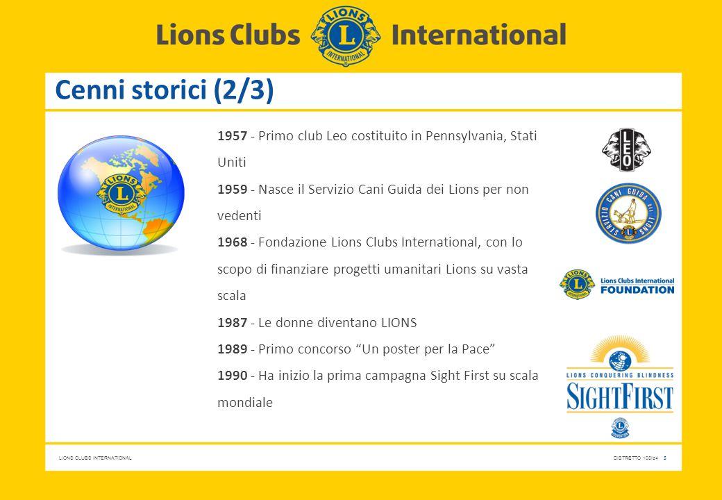 LIONS CLUBS INTERNATIONALDISTRETTO 108Ib4 5 Cenni storici (2/3) 1957 - Primo club Leo costituito in Pennsylvania, Stati Uniti 1959 - Nasce il Servizio