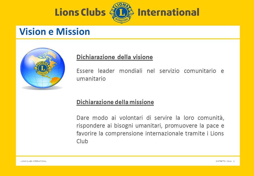 LIONS CLUBS INTERNATIONALDISTRETTO 108Ib4 8 Vision e Mission Dichiarazione della visione Essere leader mondiali nel servizio comunitario e umanitario