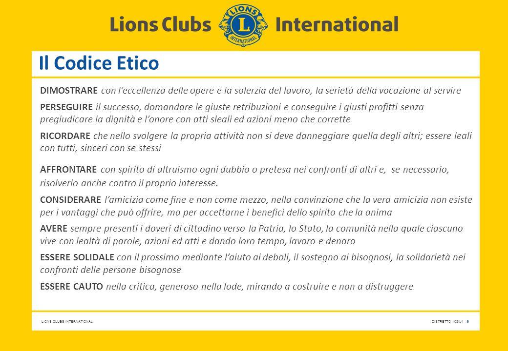 LIONS CLUBS INTERNATIONALDISTRETTO 108Ib4 9 Il Codice Etico DIMOSTRARE con l'eccellenza delle opere e la solerzia del lavoro, la serietà della vocazio